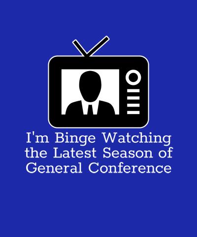 Binge Watch General Conference LDS Shirt